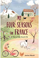 My Four Seasons in France: A Year of the Good Life Kindle Edition