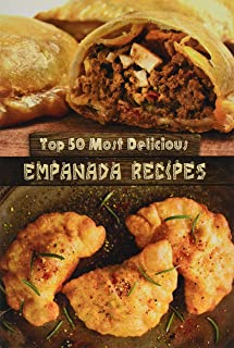 Top 50 Most Delicious Empanada Recipes (Recipe Top 50's) (Volume 30)