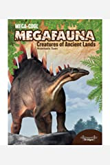 Mega-Cool Megafauna: Creatures of Ancient Lands—Children's Book About Ancient Animals and Dinosaurs That Roamed the Earth, Grades 3-6 (32 pgs) (MegaCool MegaFauna) Kindle Edition