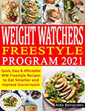 Weight Watchers Freestyle Program 2021: Quick, Easy & Affordable WW Freestyle Recipes to Eat Smarter and Improve Overall H...