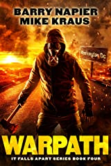 Warpath: It Falls Apart Book 4: (A Post-Apocalyptic Survival Thriller) Kindle Edition