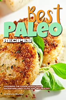 Best Paleo Recipes: Choosing the Foods Which Your Ancestors Used to Eat and Get Healthy