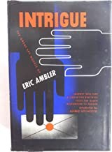 Intrigue: The Great Spy Novels of Eric Ambler: Journey Into Fear; A Coffin for Dimitrios; Cause for Alarm; Background to D...