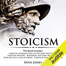 Stoicism: 3 Books in One: Stoicism: Introduction to the Stoic Way of Life, Stoicism Mastery: Mastering the Stoic Way of Life, Stoicism: Live a Life of Virtue - Complete Guide on Stoicism