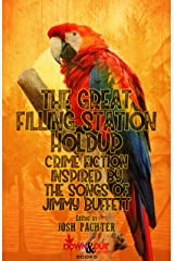 The Great Filling Station Holdup: Crime Fiction Inspired by the Songs of Jimmy Buffett Kindle Edition