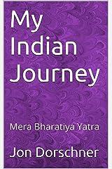 My Indian Journey - Volume Four: Mera Bharatiya Yatra Kindle Edition