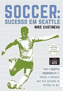 Soccer: Sucesso em Seattle: Como o Seattle Sounders FC se tornou a franquia mais bem-sucedida da história da MLS (Portuguese Edition)