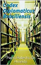 Codex Diplomaticus Brasiliensis: livros de diplomatas brasileiros (Pensamento Político Livro 15)