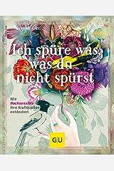 Ich spüre was, was du nicht spürst: Wie Hochsensible ihre Kraftquellen entdecken (GU Mind & Soul Kleiner Coach) Kindle Ausgabe