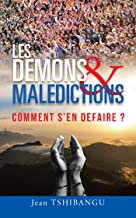 Les Demons & Maledictions: Comment S'En Defaire ? (French Edition)