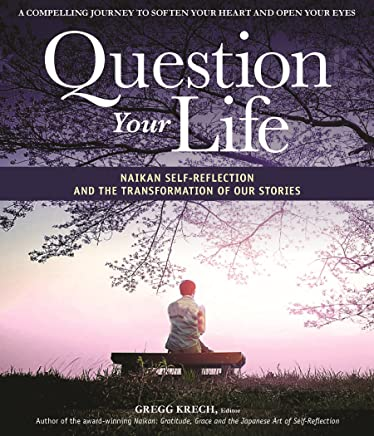 Question Your Life: Naikan Self-Reflection and the Transformation of our Stories