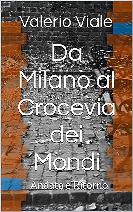 Da Milano al Crocevia dei Mondi: Andata e Ritorno
