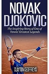 Novak Djokovic: The Inspiring Story of One of Tennis' Greatest Legends (Tennis Biography Books) Kindle Edition