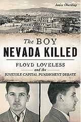 The Boy Nevada Killed: Floyd Loveless and the Juvenile Capital Punishment Debate (True Crime) Kindle Edition
