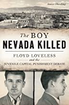 The Boy Nevada Killed: Floyd Loveless and the Juvenile Capital Punishment Debate (True Crime)