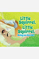 Little Squirrel, Little Squirrel, Noisy as Can Be! (Father Goose: Animal Rhymes) Kindle Edition