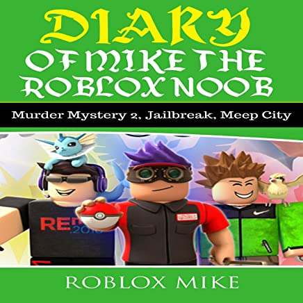 Diary of Mike the Roblox Noob: Murder Mystery 2, Jailbreak, MeepCity, Complete Story: Unofficial Roblox Diary, Book 4