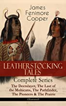 LEATHERSTOCKING TALES – Complete Series: The Deerslayer, The Last of the Mohicans, The Pathfinder, The Pioneers & The Prairie (Illustrated): Historical ... Settlers during the Colonization Period