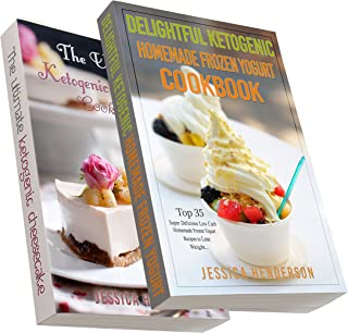 Ketogenic Diet: Top 70 Mouthwatering Cheesecake & Homemade Frozen Yogurt Recipes Bundle (High Fat Low Carb...Keto Diet, Weight Loss, Diabetes)