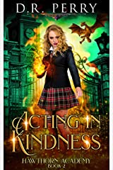 Acting In Kindness (Hawthorn Academy Book 2) Kindle Edition
