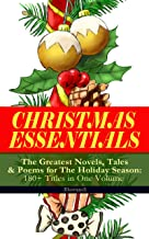 CHRISTMAS ESSENTIALS - The Greatest Novels, Tales & Poems for The Holiday Season: 180+ Titles in One Volume (Illustrated):...