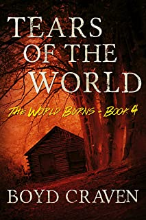 Tears Of The World: A Post-Apocalyptic Story (The World Burns Book 4)