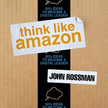 Think Like Amazon: 50 1/2 Ideas to Become a Digital Leader