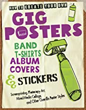 How to Create Your Own Gig Posters, Band T-Shirts, Album Covers, & Stickers: Screenprinting, Photocopy Art, Mixed-Media