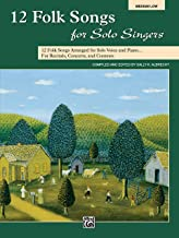 12 Folk Songs for Solo Singers: 12 Folk Songs Arranged for Solo Voice and Piano for Recitals, Concerts, and Contests (Medium Low Voice)