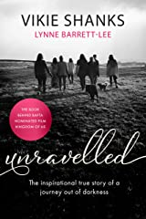 Unravelled: The inspirational true story of a journey out of darkness Kindle Edition