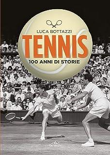 Tennis: 100 anni di storie (Italian Edition)