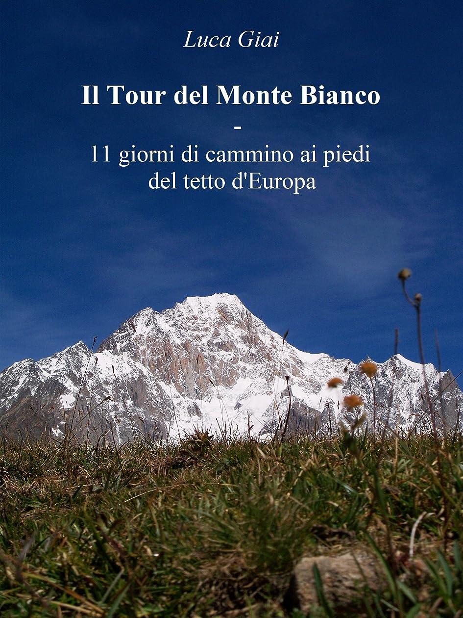 ホラー石炭筋Il Tour del Monte Bianco - 11 giorni di cammino ai piedi del tetto d'Europa (Italian Edition)