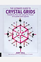 The Ultimate Guide to Crystal Grids: Transform Your Life Using the Power of Crystals and Layouts (The Ultimate Guide to...) Kindle Edition