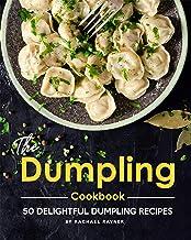 The Dumpling Cookbook: 50 Delightful Dumpling Recipes