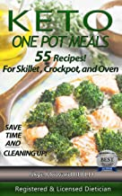 Keto One Pot Meals: 55 Keto Diet Recipes by a Registered and Licensed Dietician For Skillet, Crockpot or Oven Containing Hi Fat/Low Carb And With Varied ... (The Convenient Keto Series Book 3)