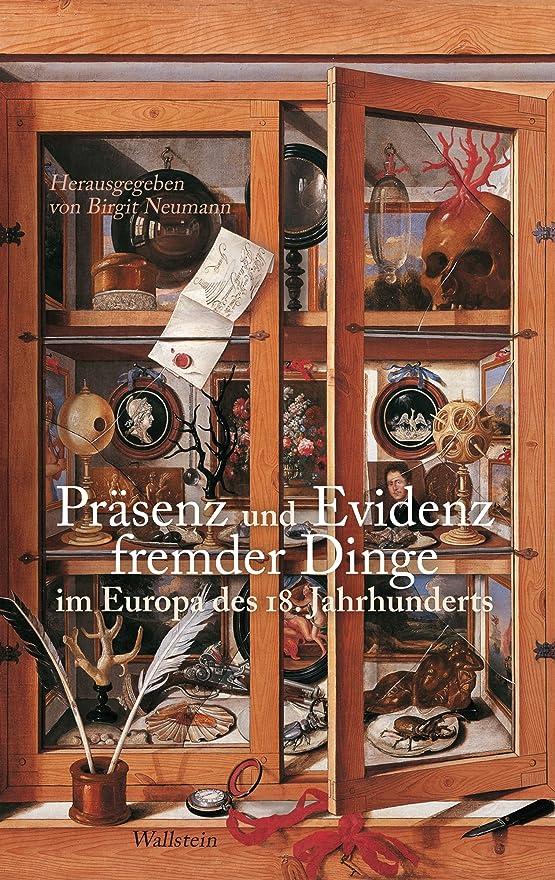 ばかげているバタフライ敬意Pr?senz und Evidenz fremder Dinge im Europa des 18. Jahrhunderts (Das achtzehnte Jahrhundert - Supplementa 19) (German Edition)