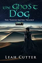 The Ghost Dog (The Tanesh Empire Trilogy Book 3)