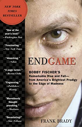 Endgame: Bobby Fischer's Remarkable Rise and Fall: From America's Brightest Prodigy to the Edge of Madness