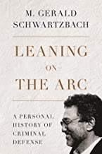 Leaning on the Arc: A Personal History of Criminal Defense