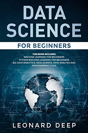 Data Science for Beginners: This Book Includes - Machine Learning for Beginners + Python Machine Learning for Beginners - Big Data Analytics, Data Science, Data Analysis and Programming Code