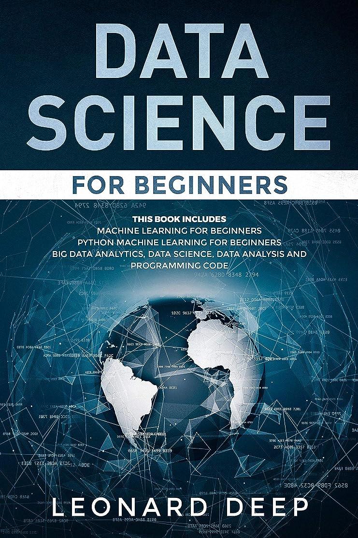 浸漬豆比喩Data Science for Beginners: This Book Includes - Machine Learning for Beginners + Python Machine Learning for Beginners - Big Data Analytics, Data Science, ... and Programming Code (English Edition)