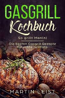 Gasgrill Kochbuch - So grillt Man(n) : Die besten Gasgrill R