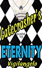 A Gatecrasher's Guide to Eternity