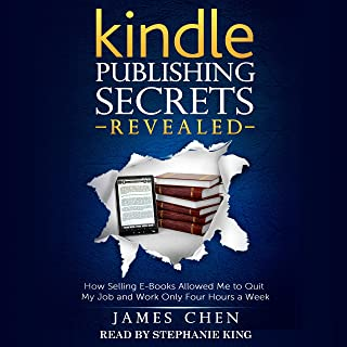 Kindle Publishing Secrets Revealed: How Selling eBooks Allowed Me to Quit My Job and Work Only Four Hours a Week