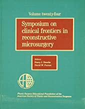 Symposium on Clinical Frontiers in Reconstructive Microsurgery (1981: Anaheim, CA) [Educational Foundation of the American Society of Plastic and Reconstructive Surgeons, Vol. 24]