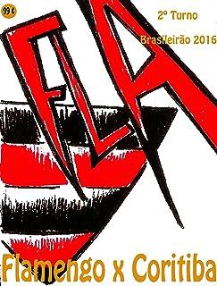 Flamengo x Coritiba: Brasileirão 2016/2º Turno (Campanha do Clube de Regatas do Flamengo no Campeonato Brasileiro 2016 Série A Livro 36) (Portuguese Edition)