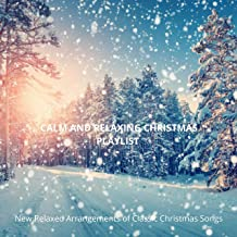 Calm and Relaxing Christmas Playlist: New Relaxed Arrangements of Classic Christmas Songs
