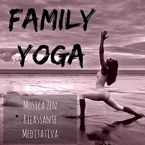 Family Yoga - Musica Zen Rilassante Meditativa per Benessere ...