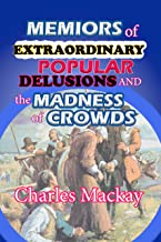 "MEMIORS OF EXTRAORDINARY POPULAR DELUSIONS AND THE MADNESS OF CROWDS ""Annotated Edition"""