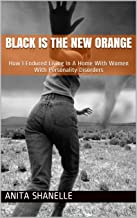 Black Is The New Orange: How I Endured Living In A Home With Women With Personality Disorders